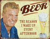 Beer The Reason I Get Up Every Afternoon Tin Sign