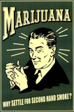 Marijuana Why Settle for Second Hand Smoke Art Poster Print Prints