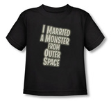 Toddler: I Married A Monster From Outer Space - Married a Monster Shirts