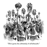 """This is great, but, ultimately, it's all about jobs."" - New Yorker Cartoon Premium Giclee Print by Lee Lorenz"