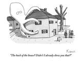 """The back of the house? Didn't I already show you that?"" - New Yorker Cartoon Premium Giclee Print by Zachary Kanin"