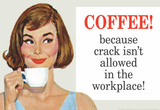 Coffee Because Crack Isn't Allowed in the Workplace Funny Poster Print Masterprint