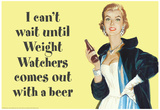 I Can't Wait Until Weight Watchers Offers Beer Funny Poster Posters