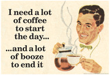 I Need Coffee To Start Day And Booze To End It Funny Poster Prints