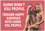 Guns Don't Kill People Trigger Happy Assholes with Guns Do Funny Art Poster Print Posters