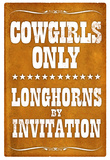 Cowgirls Only Longhorns By Invitation Sign Poster Posters