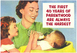 First 40 Years of Parenthood are Always the Hardest Funny Poster Print Photo