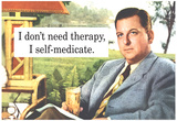 I Don't Need Therapy I Self-Medicate Funny Poster Posters