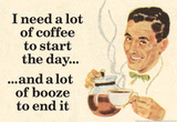 I Need Coffee To Start Day And Booze To End It Funny Poster Masterprint