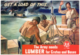 Get a Load of This The Army Needs Lumber for Crates and Boxes WWII War Propaganda Art Poster Posters