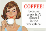 Coffee Because Crack Isn't Allowed in the Workplace Funny Poster Print Affischer
