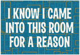 I Know I Came into this Room for a Reason Funny Poster Print Poster