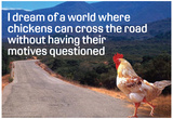 Dream Of Chicken Crossing Road Without Motives Questioned Funny Poster Print
