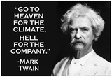 Go To Heaven for Climate Hell For Company Mark Twain Quote Poster Prints