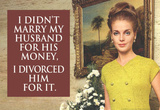 I Didn't Marry My Husband for His Money I Divorced Him For It Funny Art Poster Print Masterprint