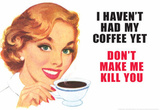 I Haven't Had my Coffee Yet Don't Make Me Kill You Funny Poster Print Masterprint