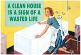 A Clean House is a Sign of a Wasted Life Funny Poster Prints by  Ephemera