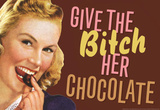 Give The Bitch Her Chocolate Funny Poster Masterprint