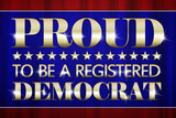 Proud to Be a Registered Democrat Political Poster Masterprint