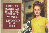 I Didn't Marry My Husband for His Money I Divorced Him For It Funny Art Poster Print Posters