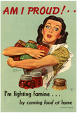 Am I Proud Fighting Famine by Canning Food at Home WWII War Propaganda Art Print Poster Posters