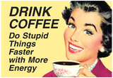 Drink Coffee Do Stupid Things With More Energy Funny Poster Posters