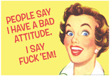 Poeple Say I Have A Bad Attitude I Say Fuck Em Funny Poster Print