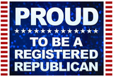 Proud to be a Registered Republican Poster Posters