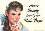 Inner Beauty Is Only For Ugly People Funny Poster Poster