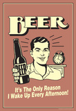 Beer The Only Reason I Wake Up Every Afternoon Funny Retro Poster Masterprint