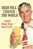Beer Will Change The World Don't Know How But It Will Funny Poster Poster by  Ephemera