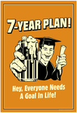 7-Year Plan Everyone Needs A Goal In Life Funny Retro Poster Posters