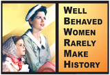Well Behaved Women Rarely Make History Motivational Poster Posters