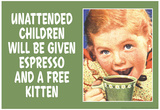 Unattended Children Will Be Given Espresso Free Kitten Funny Poster Prints