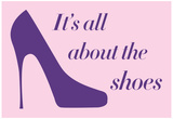 It's All About The Shoes - Pink Poster Posters