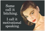Some Call It Bitching I Say Motivational Speaking Funny Poster Posters