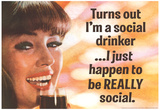 Turns Out I'm a Really Social Drinker Funny Art Poster Print Posters