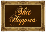 Shit Happens Poster with Gilded Faux Frame Border Poster