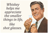 Whiskey Makes Me Appreciate Smaller Things In Life Funny Poster Prints
