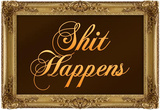 Shit Happens Poster with Gilded Faux Frame Border Masterprint
