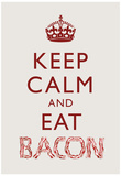 Keep Calm and Eat Bacon Art Poster Print Photo