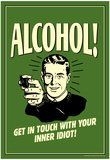 Alcohol Get In Touch With Inner Idiot Funny Retro Poster Prints