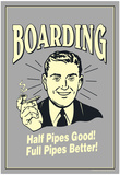Boarding Half Pipes Good Full Pipes Better Funny Retro Poster Posters