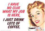No Clue What My Job Is I Just Drink Coffee Funny Poster Posters