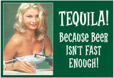 Tequila Because Beer Isn't Fast Enough Funny Poster Print Prints