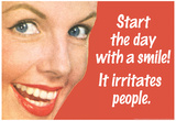 Start Day With A Smile It Irritates People Funny Poster Prints