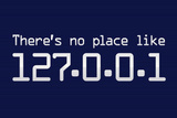 Theres No Place Like 127.0.0.1 Localhost Computer Print Poster Masterprint