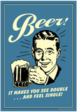 Beer Makes You See Double And Feel Single Funny Retro Poster Print