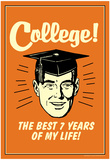 College Best 7 Years Of My Life Funny Retro Poster Prints