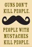 Guns Don't Kill People People With Mustaches Do Funny Poster Masterprint